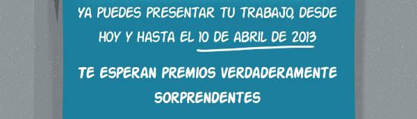 Ya puedes presentar tu trabajo, desde hoy hasta el 10 de abril de 2013. Te esperan premios verdaderamente sorprendentes.